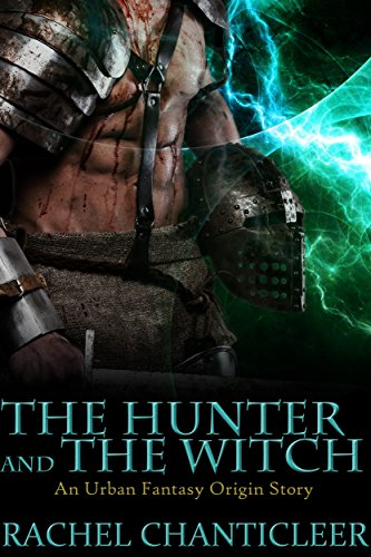 The Hunter and the Witch (Crescent City Arcana) by [Chanticleer, Rachel]