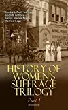 HISTORY OF WOMEN'S SUFFRAGE Trilogy - Part 1 (Illustrated): The Origin of the Movement - Lives and Battles of Pioneer Suffragists (Including Letters, Articles, ... Speeches, Court Transcripts & Decisions)