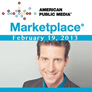 Marketplace, February 19, 2013