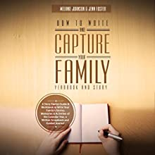 How to Write and Capture Your Family Yearbook and Story: Elite Story Starters, Book 3 Audiobook by Melanie Johnson, Jenn Foster Narrated by Melanie Johnson