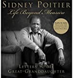 img - for [(Life Beyond Measure: Letters to My Great-Granddaughter )] [Author: Sidney Poitier] [May-2008] book / textbook / text book