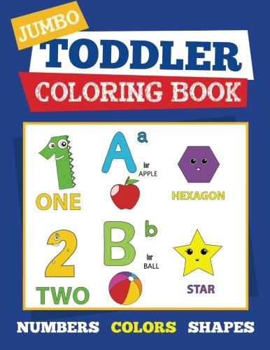 Download Jumbo Toddler Coloring Book: Numbers Colors Shapes: Preschool Workbook with Alphabet, Counting, Shape and First Word Practice for Back to School and ... (Early Learning Activity Books) (Volume 4) PDF