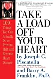 Take a Load Off Your Heart: 109 Things You Can Actually Do to Prevent, Halt and Reverse Heart Disease