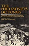 The Percussionist's Dictionary : Translations, Descriptions, and Photographs of Percussion Instruments from Around the World, Adato, Joseph and Judy, George, 0910957282