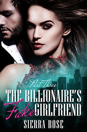 (The Billionaire's Fake Girlfriend - Part 3 (Contemporary Romance) (The Billionaire Saga))