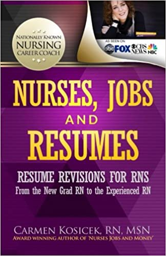 Nurses, Jobs and Resumes: Resume Revisions for RNs From the