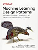 Machine Learning Design Patterns: Solutions to