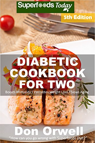 Diabetic Cookbook For Two: Over 300 Diabetes Type-2 Quick & Easy Gluten Free Low Cholesterol Whole Foods Recipes full of Antioxidants & Phytochemicals ... Two Natural Weight Loss Transformation 5) by Don Orwell