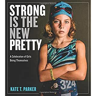 Buy Strong Is the New Pretty: A Celebration of Girls Being Themselves