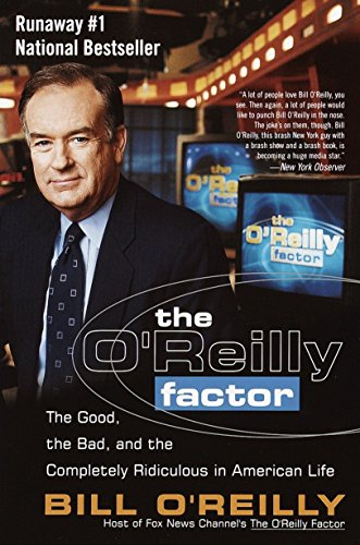 The O'Reilly Factor: The Good, the Bad, and the Completely Ridiculous in American -