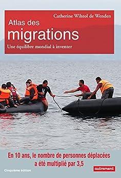 Atlas des migrations. Un équilibre mondial à inventer (Atlas Monde) (French Edition) by [Wihtol de Wenden, Catherine]