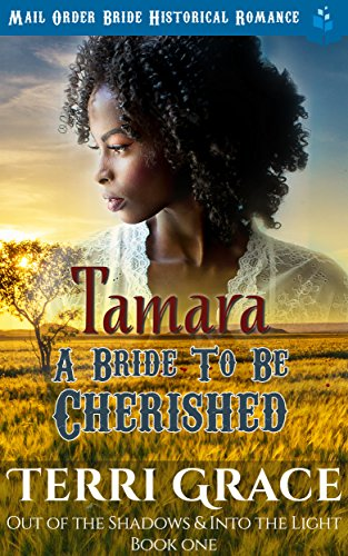 Tamara - A Bride To Be Cherished: Mail Order Bride Historical Romance (Out of the Shadows & Into The Light Book 1)