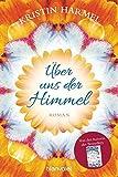 Über uns der Himmel: Roman