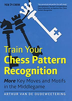 Train Your Chess Pattern Recognition : More Key Moves & Motifs in the Middlegame