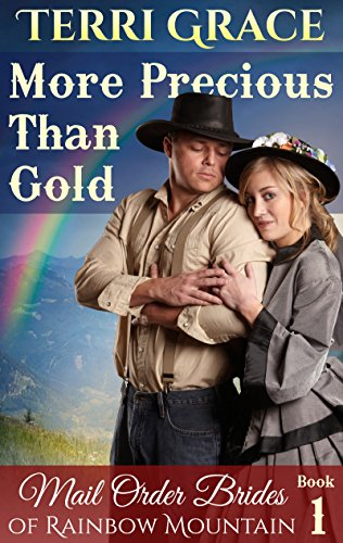 MAIL ORDER BRIDE: More Precious Than Gold: Inspirational Historical Western (Mail Order Brides of Rainbow Mountain Book 1) by [Grace, Terri]