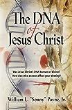 """The Dna of Jesus Christ, William L. """"Sonny"""" Payne Jr., 0989156206"""