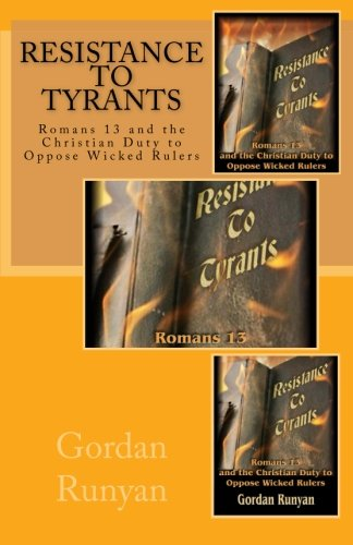 Resistance to Tyrants: Romans 13 and the Christian Duty to Oppose Wicked Rulers ()