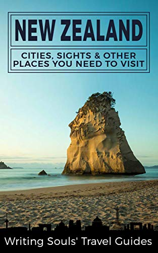 New Zealand: Cities, Sights And Other Places You Need To Visit