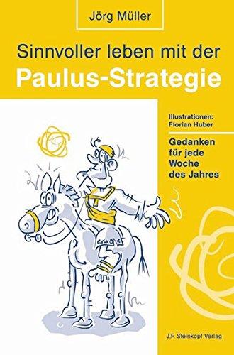 Sinnvoller leben mit der Paulus-Strategie: Gedanken für jede Woche des Jahres Gebundenes Buch – 16. April 2008 Jörg Müller Florian Huber Steinkopf J F