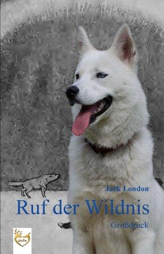 Ruf der Wildnis (Großdruck): illustrierte Ausgabe in schwarz/weiß (German Edition) (Jack Weiss)