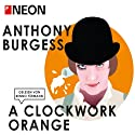 A Clockwork Orange (NEON Edition) Hörbuch von Anthony Burgess Gesprochen von: Benno Fürmann