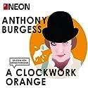 A Clockwork Orange (NEON Edition) Hörbuch von Anthony Burgess Gesprochen von: Benno Fürmann