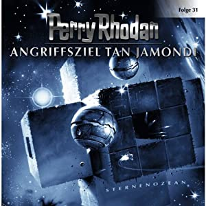 Angriffsziel Tan Jamondi (Perry Rhodan Sternenozean 31) Hörspiel