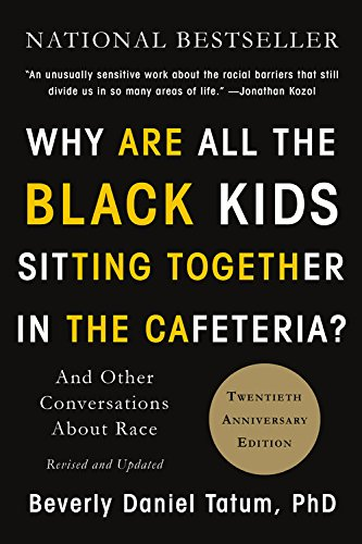 Search : Why Are All the Black Kids Sitting Together in the Cafeteria?: And Other Conversations About Race