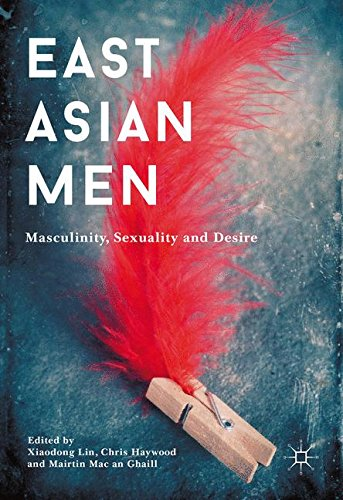 East Asian Men: Masculinity, Sexuality And Desire