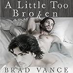 A Little Too Broken: Gay Romance | Brad Vance