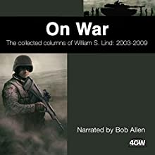 On War: The Collected Columns of William S. Lind 2003-2009 Audiobook by William S. Lind Narrated by Bob Allen