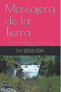 Mensajera de la Tierra: Carta Astral del Planeta Tierra y una tirada Terapeutica (Spanish