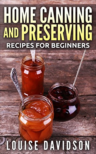 Home Canning and Preserving Recipes for Beginners by [Davidson, Louise]