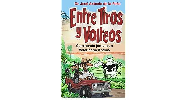 Amazon.com: Entre tiros y volteos: Caminando junto a un veterinario andino (Spanish Edition) eBook: José Antonio De La Peña Soria: Kindle Store