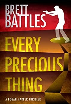 Every Precious Thing (A Logan Harper Thriller Book 2) by [Battles, Brett]