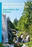 Wasserkunste Im Park Wilhelmshohe : Urgewalten des Wassers, Museumslandschaft Hessen Kassel Staff and Museumslandschaft Hessen Kassel, Bernd Küster, 3795428033