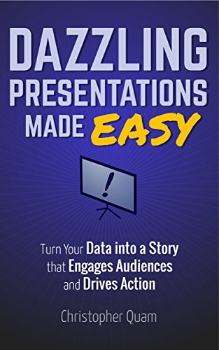 Dazzling Presentations Made Easy: Turn Your Data into a Story that Engages Audiences and Drives Action (English Edition)