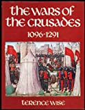 The Wars of the Crusades, Terence Wise, 0850453003