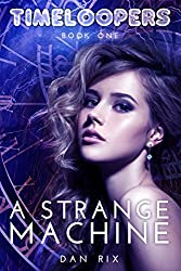 A Strange Machine (Timeloopers Book 1) (English Edition)