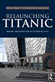Relaunching Titanic: Memory and marketing in the New Belfast, , 0415540569