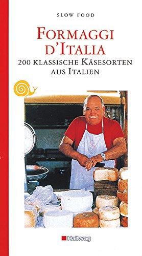 Slow Food: Formaggi d'Italia. 200 klassische Käsesorten aus Italien
