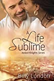 A Life Sublime (Italian Knights series Book 5)