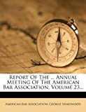 Report of the Annual Meeting of the American Bar Association, American Bar Association and George Sharswood, 127538577X