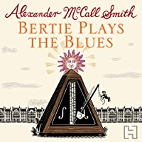 Bertie Plays The Blues: 44 Scotland Street, Book 7