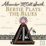 Bertie Plays The Blues: 44 Scotland Street, Book 7   Alexander McCall Smith