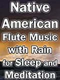 Native American Flute Music with Rain for Sleep and Meditation