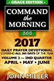 img - for Command the Morning 365: 2017 Daily Prayer Devotional (Grace Edition) - Volume 2 - 2nd Quarter - April / May / June 2017 (Command the Morning 365 2017 Series) book / textbook / text book