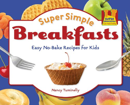 Read Online Super Simple Breakfasts: Easy No-bake Recipes for Kids (Super Simple Cooking) pdf