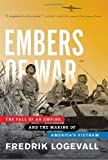 Embers of War: The Fall of an Empire and the Making of America's Vietnam 1st (first) Edition by Logevall, Fredrik [2012]