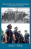 img - for Policing in Milwaukee: A Strategic History (Urban Life) by George L. Kelling (2015-08-12) book / textbook / text book